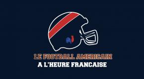 [WEBDOC] Le football américain à l'heure française