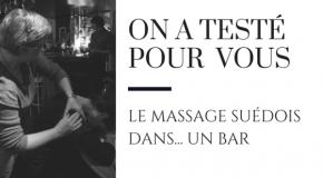 On a testé pour vous le massage suédois… dans un bar